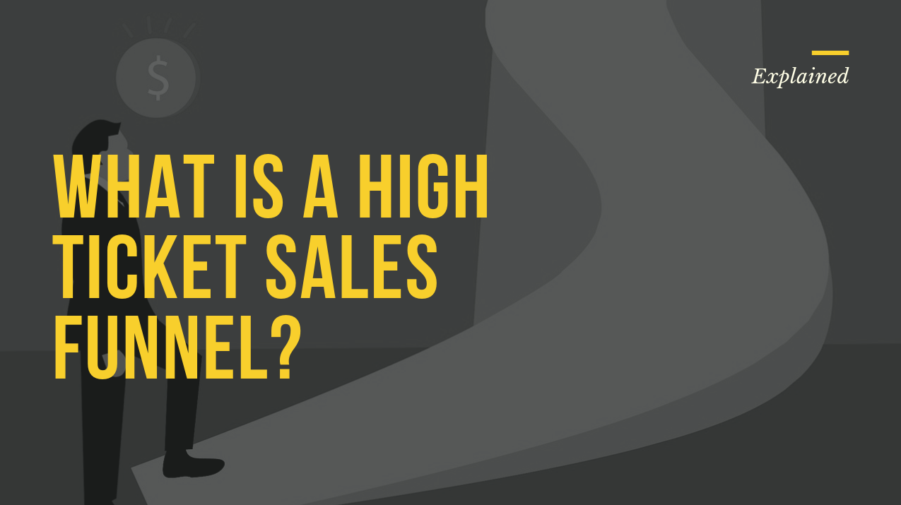 WHAT IS A HIGH TICKET SALES FUNNEL
