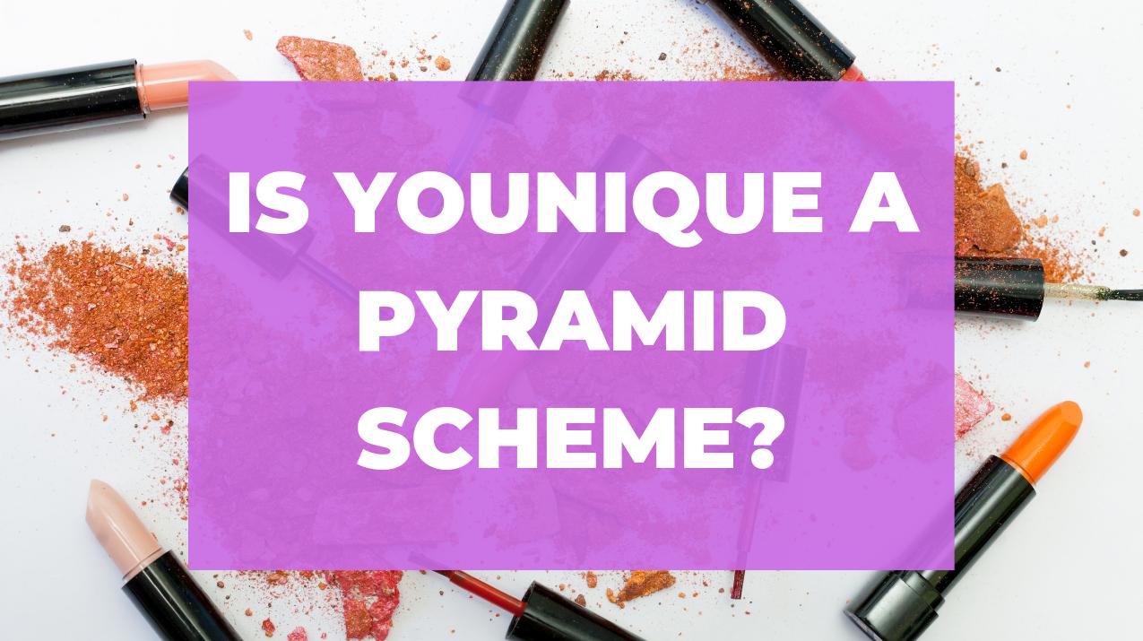 Is Younique a Pyramid Scheme